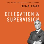 Delegation and Supervision by  Brian Tracy audiobook