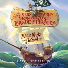 Magic Marks the Spot by Caroline Carlson audiobook