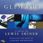 Glimpses by Lewis Shiner
