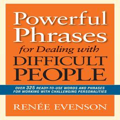 Powerful Phrases for Dealing with Difficult People by Renée Evenson audiobook