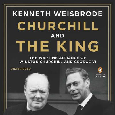 Churchill and the King by Kenneth Weisbrode audiobook