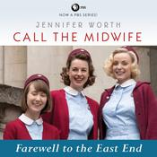 Call the Midwife: Farewell to the East End by  Jennifer Worth audiobook