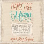 Hands Free Mama by  Rachel Macy Stafford audiobook