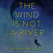 The Wind is Not a River by  Brian Payton audiobook