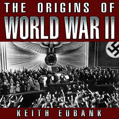 The Origins of World War II 3rd Edition by Keith Eubank audiobook