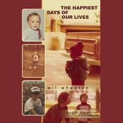 The Happiest Days of Our Lives by  Wil Wheaton audiobook