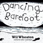 Dancing Barefoot by  Wil Wheaton audiobook