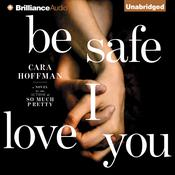 Be Safe I Love You by  Cara Hoffman audiobook