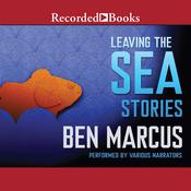 Leaving the Sea by  Ben Marcus audiobook