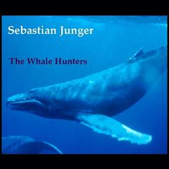 The Whale Hunters by Sebastian Junger audiobook