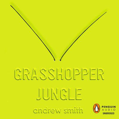 Grasshopper Jungle by Andrew Smith audiobook