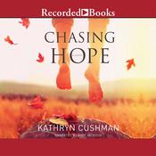 Chasing Hope by  Kathryn Cushman audiobook