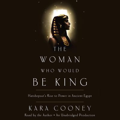 The Woman Who Would Be King by Kara Cooney audiobook