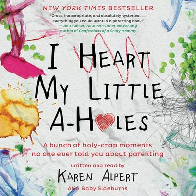 I Heart My Little A-Holes by Karen Alpert audiobook