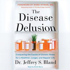 The Disease Delusion by Jeffrey S. Bland audiobook