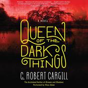 Queen of the Dark Things by  C. Robert Cargill audiobook