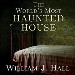 The World's Most Haunted House by William J. Hall audiobook