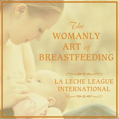 The Womanly Art of Breastfeeding by Diane Wiessinger audiobook