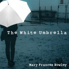 The White Umbrella by Mary Frances Bowley audiobook