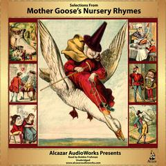 Selections from Mother Goose's Nursery Rhymes by Alcazar AudioWorks audiobook