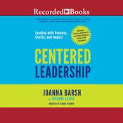 Centered Leadership by  Joanna Barsh audiobook