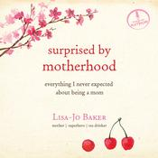 Surprised by Motherhood by  Lisa-Jo Baker audiobook