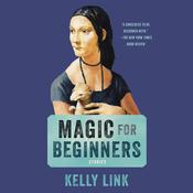 Magic for Beginners by  Kelly Link audiobook
