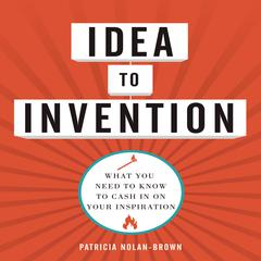 Idea to Invention by Patricia Nolan-Brown audiobook