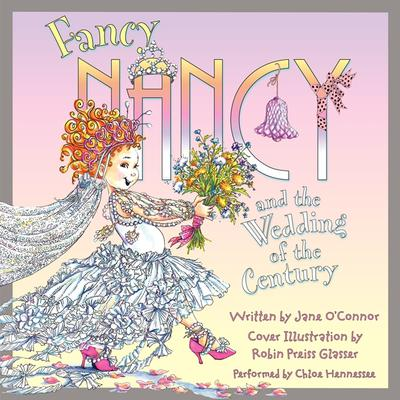 Fancy Nancy and the Wedding of the Century by Jane O'Connor audiobook