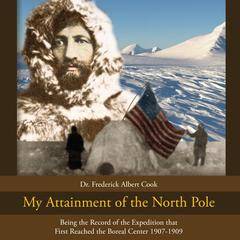 My Attainment of The North Pole by Frederick Albert Cook audiobook