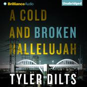 A Cold and Broken Hallelujah by  Tyler Dilts audiobook