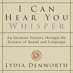 I Can Hear You Whisper by Lydia Denworth audiobook