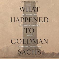 What Happened to Goldman Sachs by Steven G. Mandis audiobook