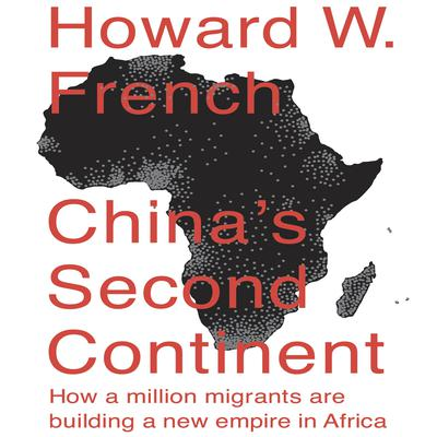 China's Second Continent by Howard W. French audiobook
