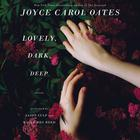 Lovely, Dark, Deep by Joyce Carol Oates