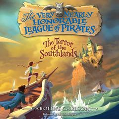 The Very Nearly Honorable League of Pirates: The Terror of the Southlands Unabr by Caroline Carlson audiobook