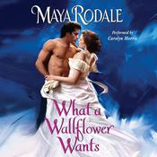 What a Wallflower Wants by  Maya Rodale audiobook