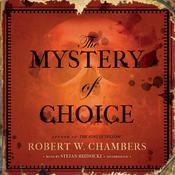 The Mystery of Choice by  Robert W. Chambers audiobook
