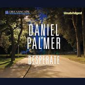 Desperate by  Daniel Palmer audiobook