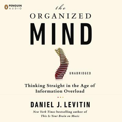 The Organized Mind by Daniel J. Levitin audiobook