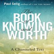The Book Knowing and Worth by  Paul Selig audiobook