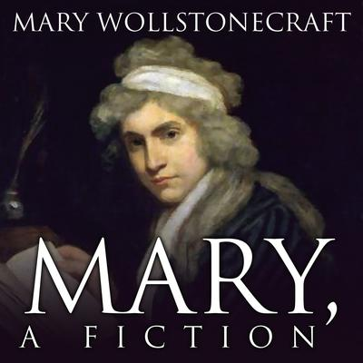 Mary, A Fiction by Mary Wollstonecraft audiobook