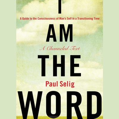 I Am The Word by Paul Selig audiobook