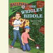 Ballpark Mysteries #6: The Wrigley Riddle by  David A. Kelly audiobook