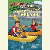 Ballpark Mysteries #7: The San Francisco Splash by  David A. Kelly audiobook