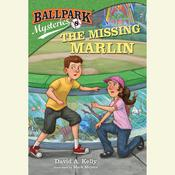Ballpark Mysteries #8: The Missing Marlin by  David A. Kelly audiobook