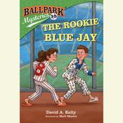 Ballpark Mysteries #10: The Rookie Blue Jay by  David A. Kelly audiobook