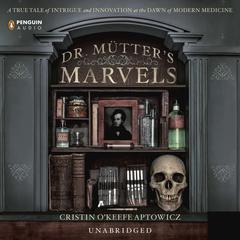 Dr. Mutter's Marvels by Cristin O'Keefe Aptowicz audiobook