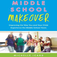 Middle School Makeover by Michelle Icard audiobook