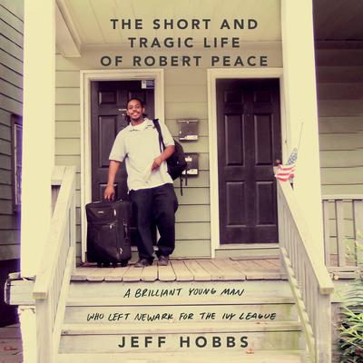 The Short and Tragic Life of Robert Peace by Jeff Hobbs audiobook